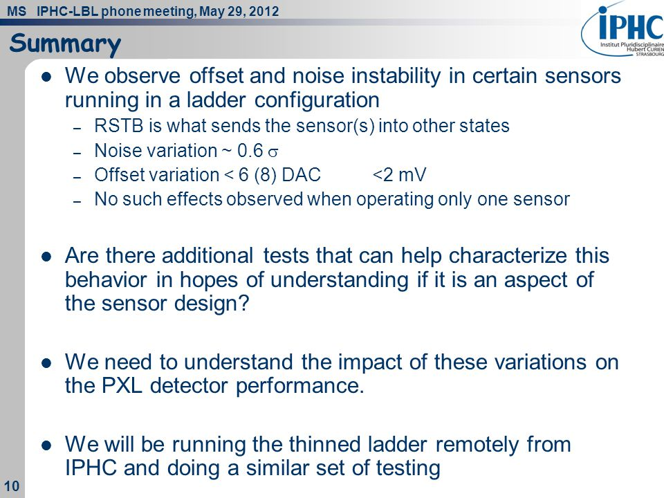 MS IPHC-LBL phone meeting, May 29, 2012 10 Summary We observe offset and noise instability in certain sensors running in a ladder configuration – RSTB