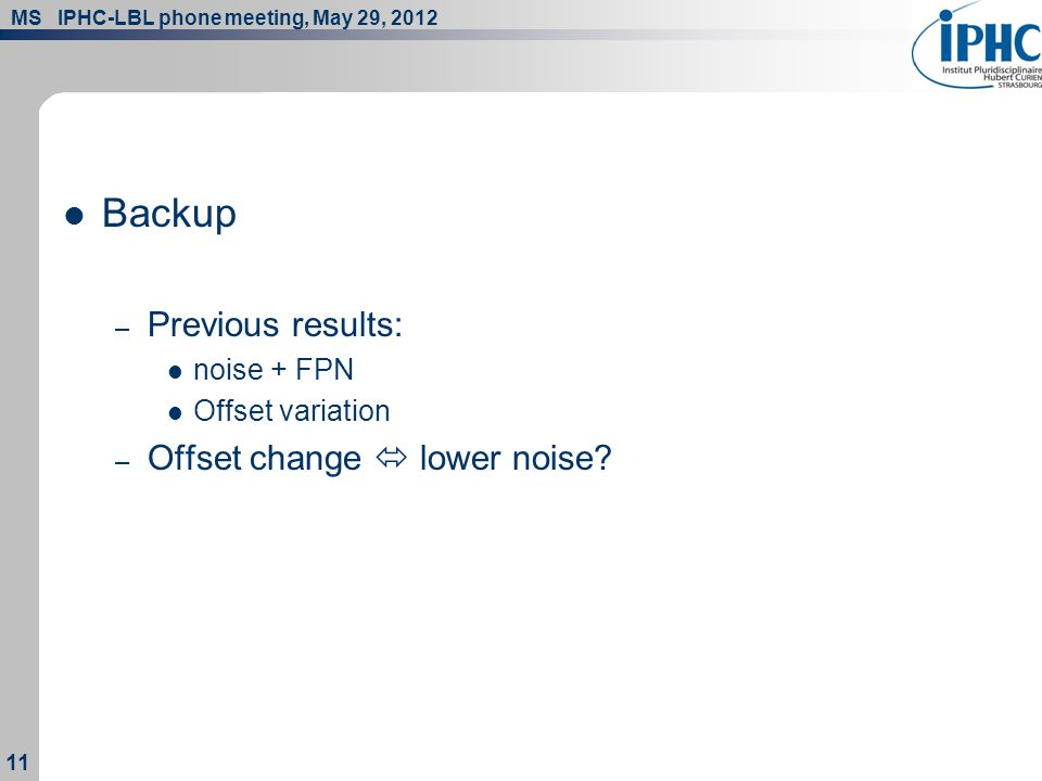 MS IPHC-LBL phone meeting, May 29, 2012 11 Backup – Previous results: noise + FPN Offset variation – Offset change  lower noise?