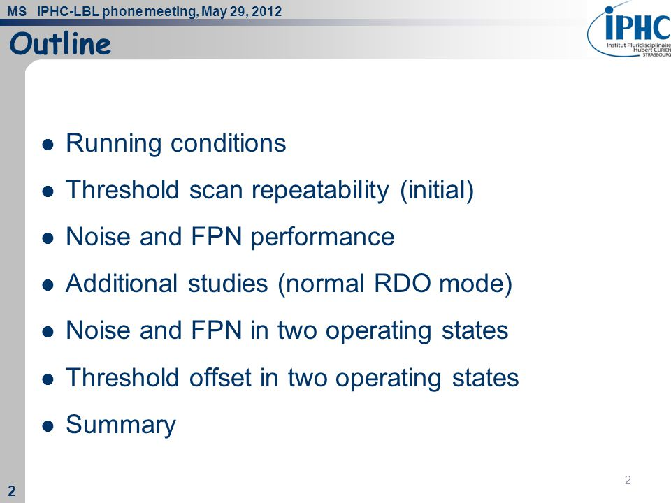 MS IPHC-LBL phone meeting, May 29, 2012 2 2 2 Outline Running conditions Threshold scan repeatability (initial) Noise and FPN performance Additional s