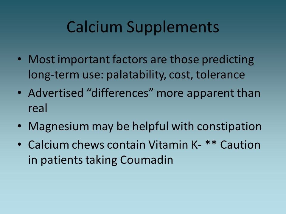 """Calcium Supplements Most important factors are those predicting long-term use: palatability, cost, tolerance Advertised """"differences"""" more apparent th"""