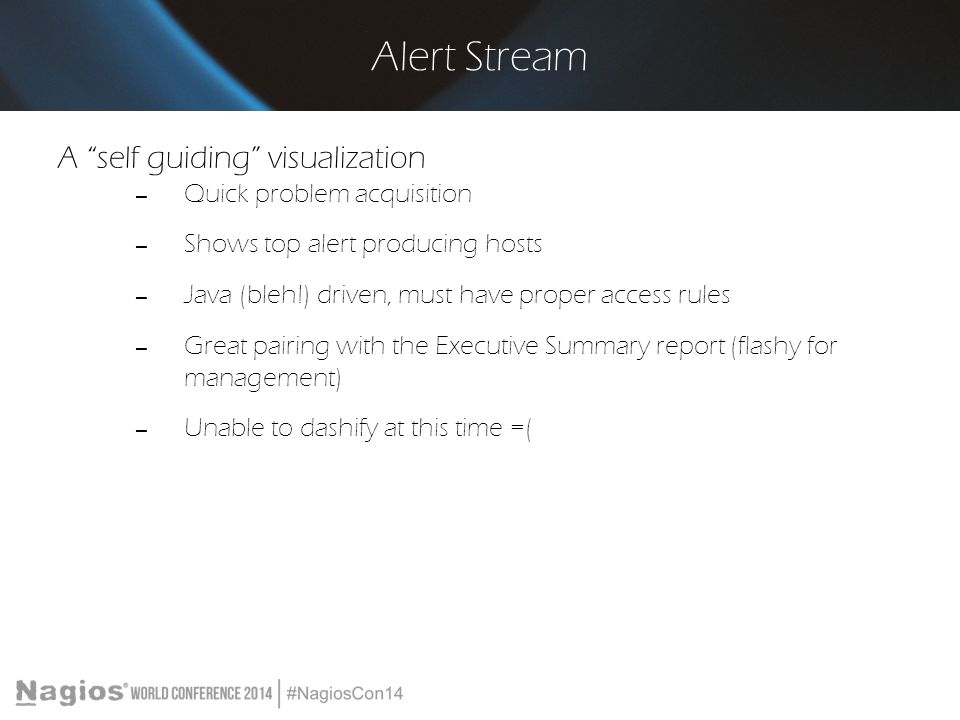 """Alert Stream A """"self guiding"""" visualization – Quick problem acquisition – Shows top alert producing hosts – Java (bleh!) driven, must have proper acce"""