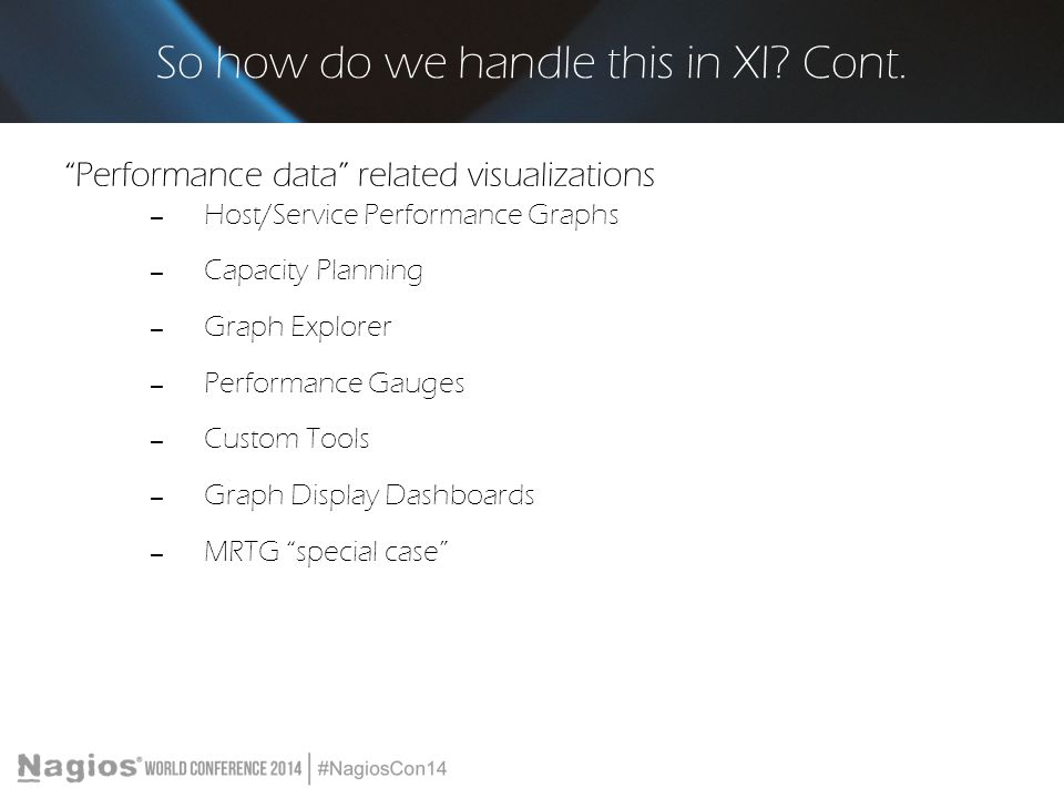 """So how do we handle this in XI? Cont. """"Performance data"""" related visualizations – Host/Service Performance Graphs – Capacity Planning – Graph Explorer"""