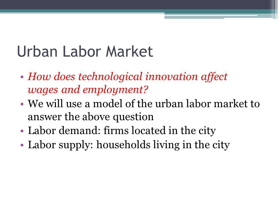 Urban Labor Market How does technological innovation affect wages and employment.