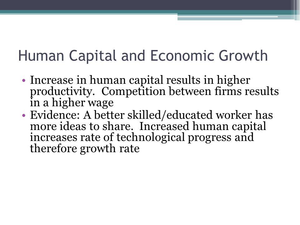 Human Capital and Economic Growth Increase in human capital results in higher productivity.