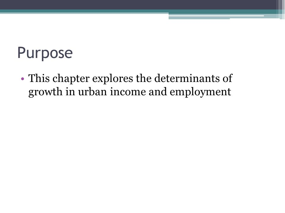 Purpose This chapter explores the determinants of growth in urban income and employment