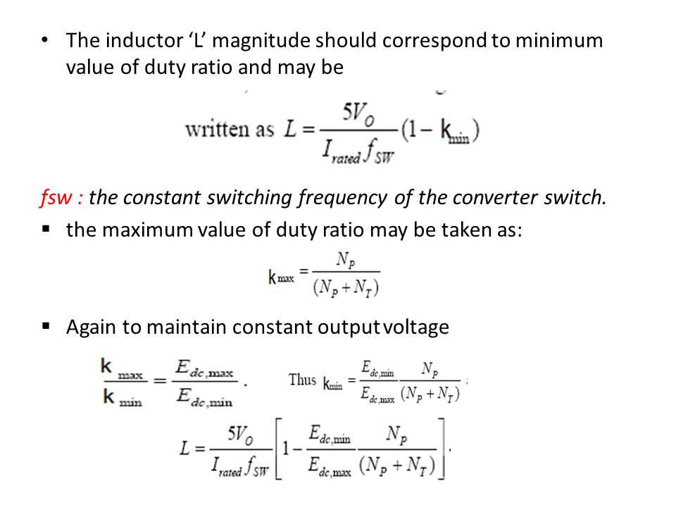 The inductor 'L' magnitude should correspond to minimum value of duty ratio and may be fsw : the constant switching frequency of the converter switch.