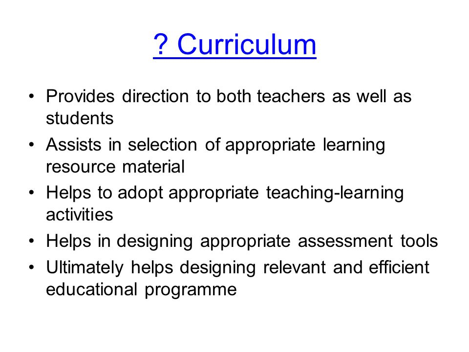 Curriculum Student What to learn *Content What to learn *Content How to learn *Educational strategy Teaching Learning tools Assessment Educational Enviornment Learning Outcome