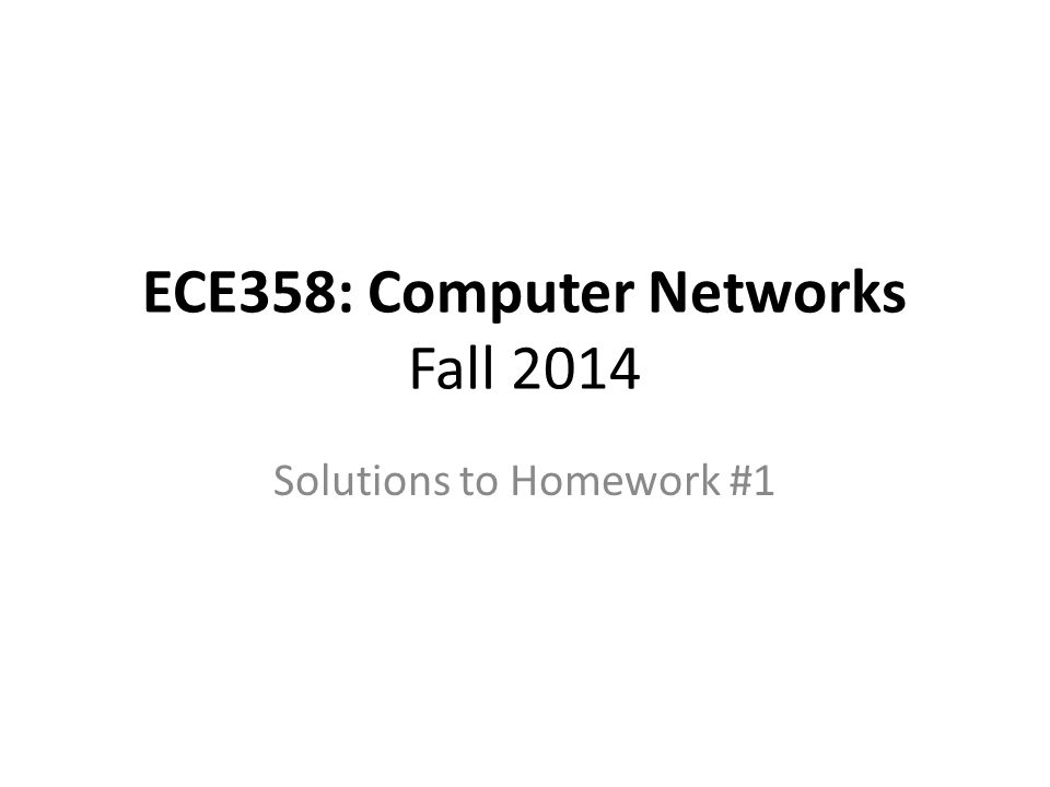 ECE358: Computer Networks Fall 2014 Solutions to Homework #1