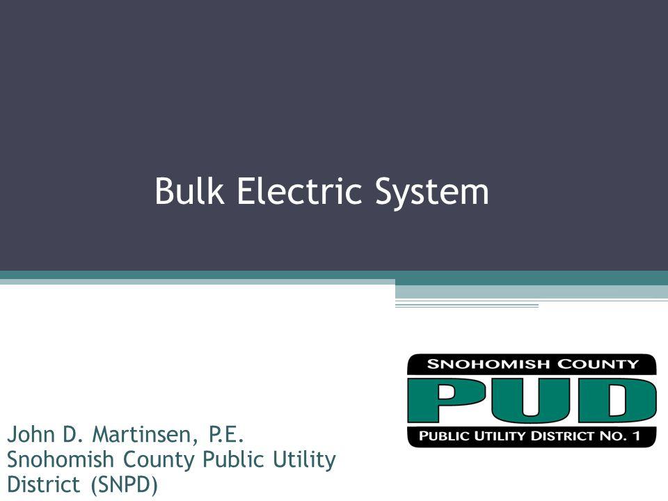 Bulk Electric System John D. Martinsen, P.E. Snohomish County Public Utility District (SNPD)