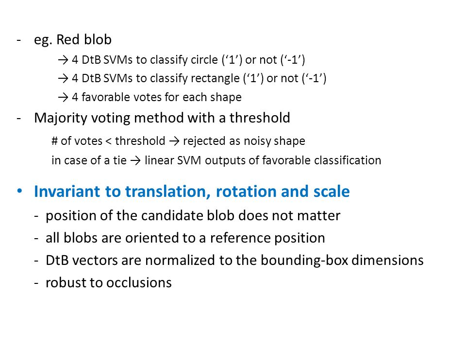 -eg. Red blob → 4 DtB SVMs to classify circle ('1') or not ('-1') → 4 DtB SVMs to classify rectangle ('1') or not ('-1') → 4 favorable votes for each