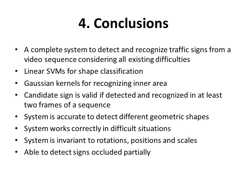 4. Conclusions A complete system to detect and recognize traffic signs from a video sequence considering all existing difficulties Linear SVMs for sha