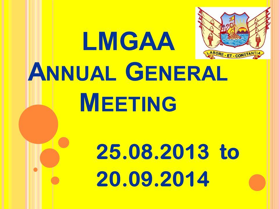LMGAA A NNUAL G ENERAL M EETING 25.08.2013 to 20.09.2014