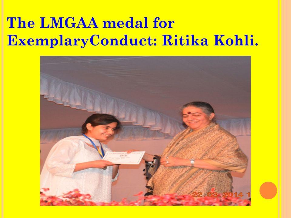 The LMGAA medal for ExemplaryConduct: Ritika Kohli.