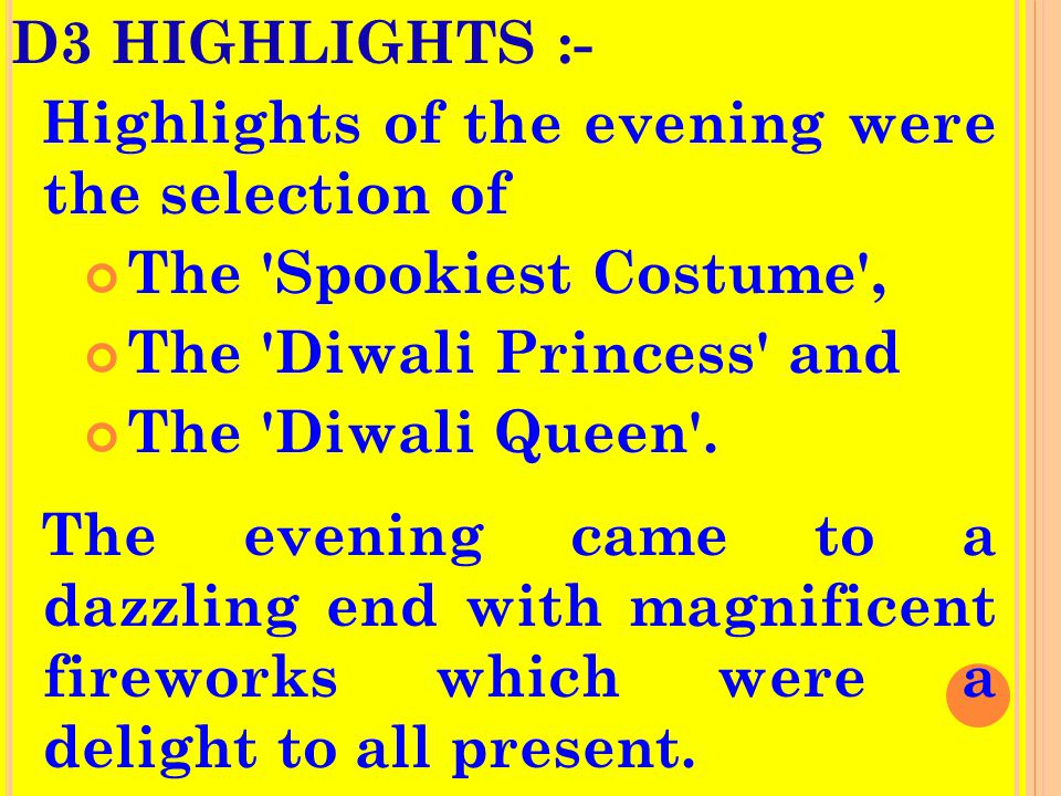 D3 HIGHLIGHTS :- Highlights of the evening were the selection of The Spookiest Costume , The Diwali Princess and The Diwali Queen .