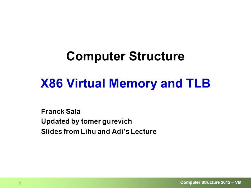 Computer Structure 2012 – VM 2 X86 paging  עבור זיכרון עם כתובת בגודל של 32 ביט וגודל הדף הוא 4kb, גודל טבלת הדפים הדרושה הוא 4Mb.