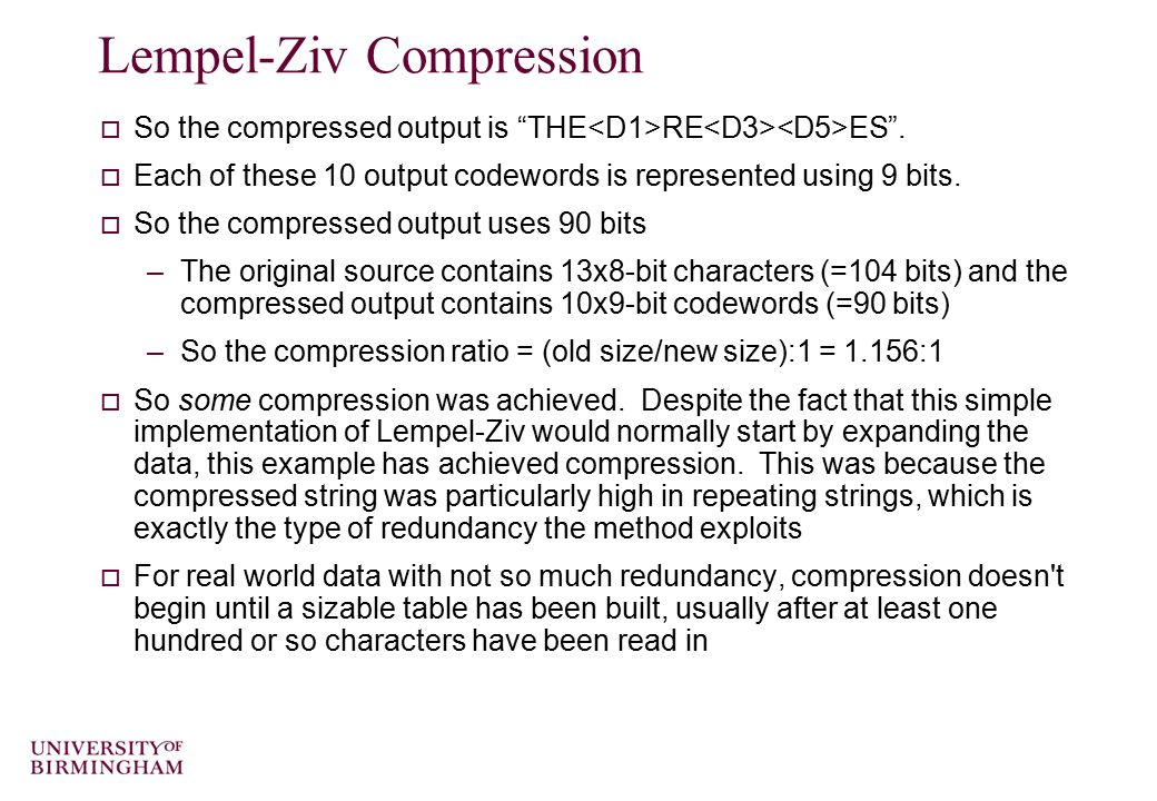 Lempel-Ziv Compression  So the compressed output is THE RE ES .