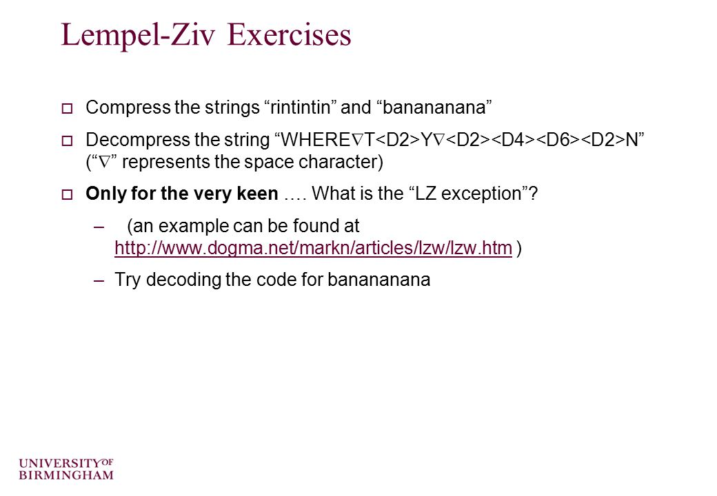Lempel-Ziv Exercises  Compress the strings rintintin and banananana  Decompress the string WHERE  T Y  N (  represents the space character)  Only for the very keen ….