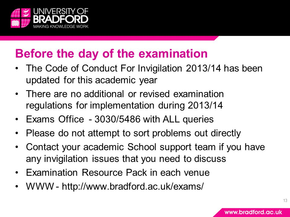 13 Before the day of the examination The Code of Conduct For Invigilation 2013/14 has been updated for this academic year There are no additional or r