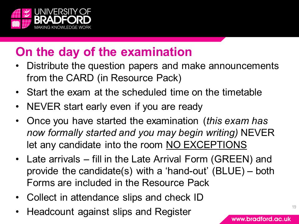 19 On the day of the examination Distribute the question papers and make announcements from the CARD (in Resource Pack) Start the exam at the schedule