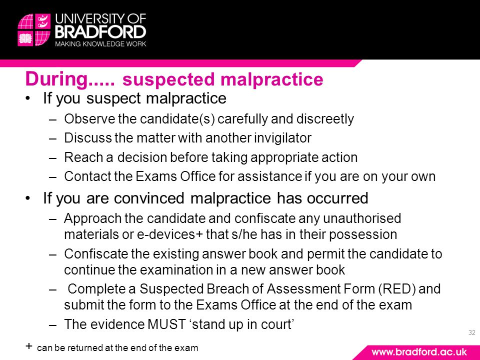 32 During..... suspected malpractice If you suspect malpractice –Observe the candidate(s) carefully and discreetly –Discuss the matter with another in