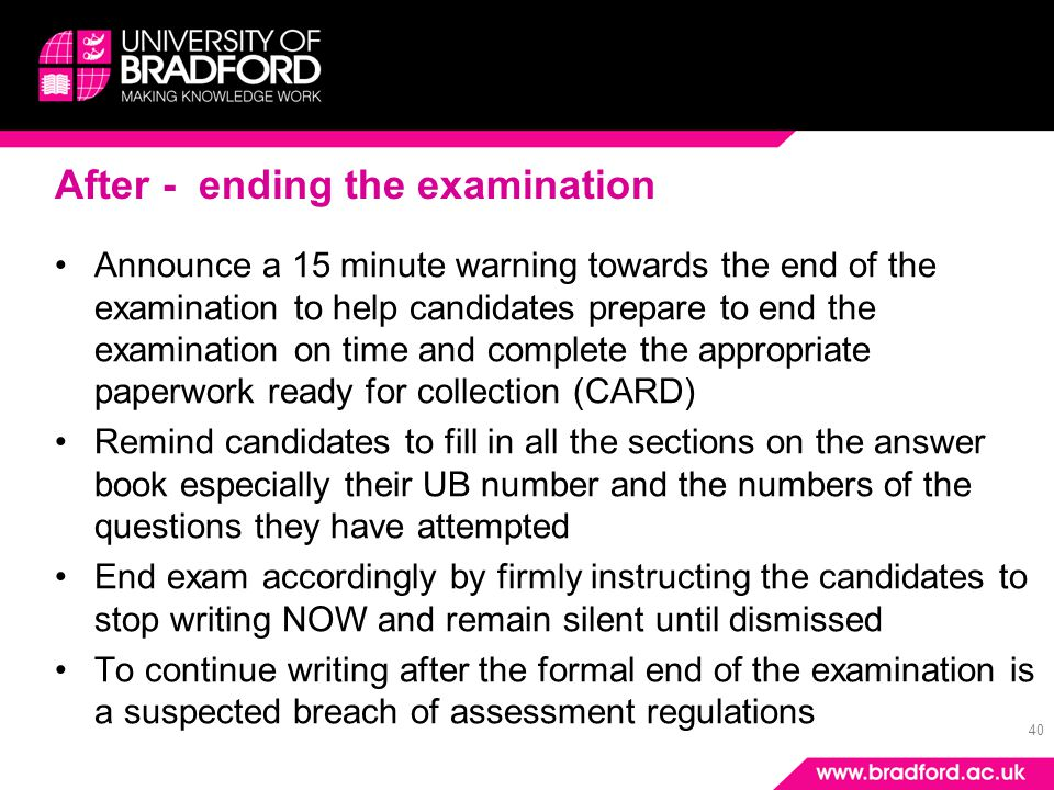 40 After - ending the examination Announce a 15 minute warning towards the end of the examination to help candidates prepare to end the examination on