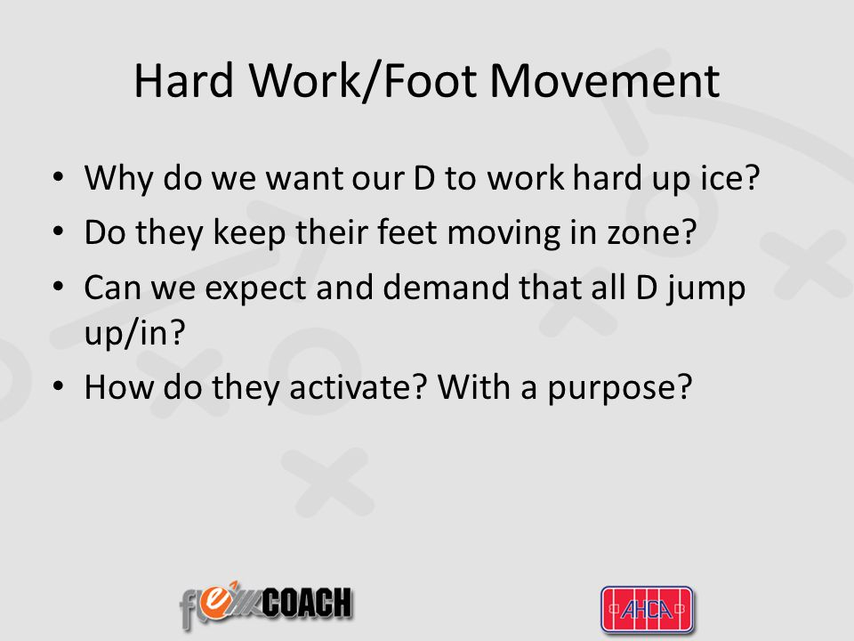 Hard Work/Foot Movement Why do we want our D to work hard up ice.