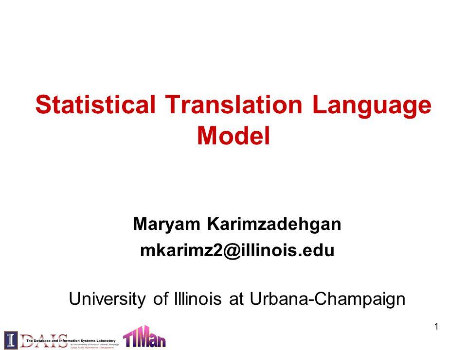 Statistical Translation Language Model Maryam Karimzadehgan mkarimz2@illinois.edu University of Illinois at Urbana-Champaign 1