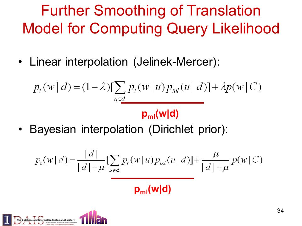 Further Smoothing of Translation Model for Computing Query Likelihood Linear interpolation (Jelinek-Mercer): Bayesian interpolation (Dirichlet prior):