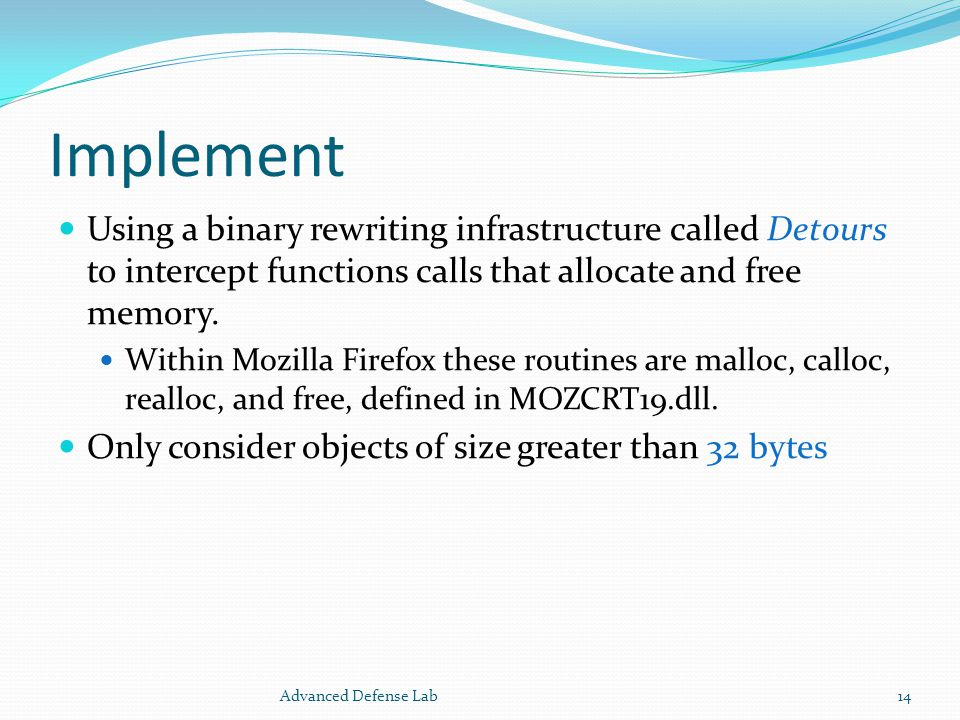 Implement Using a binary rewriting infrastructure called Detours to intercept functions calls that allocate and free memory.