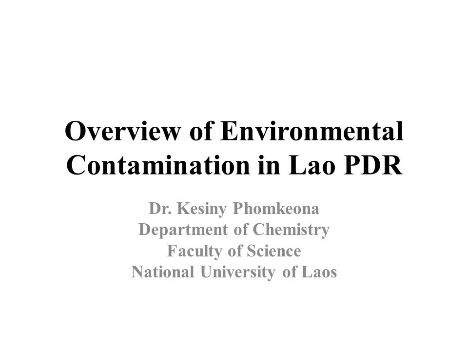 Overview of Environmental Contamination in Lao PDR Dr.