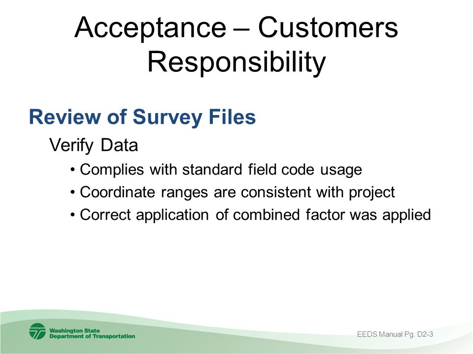 Acceptance – Customers Responsibility Review of Survey Files Verify Data Complies with standard field code usage Coordinate ranges are consistent with
