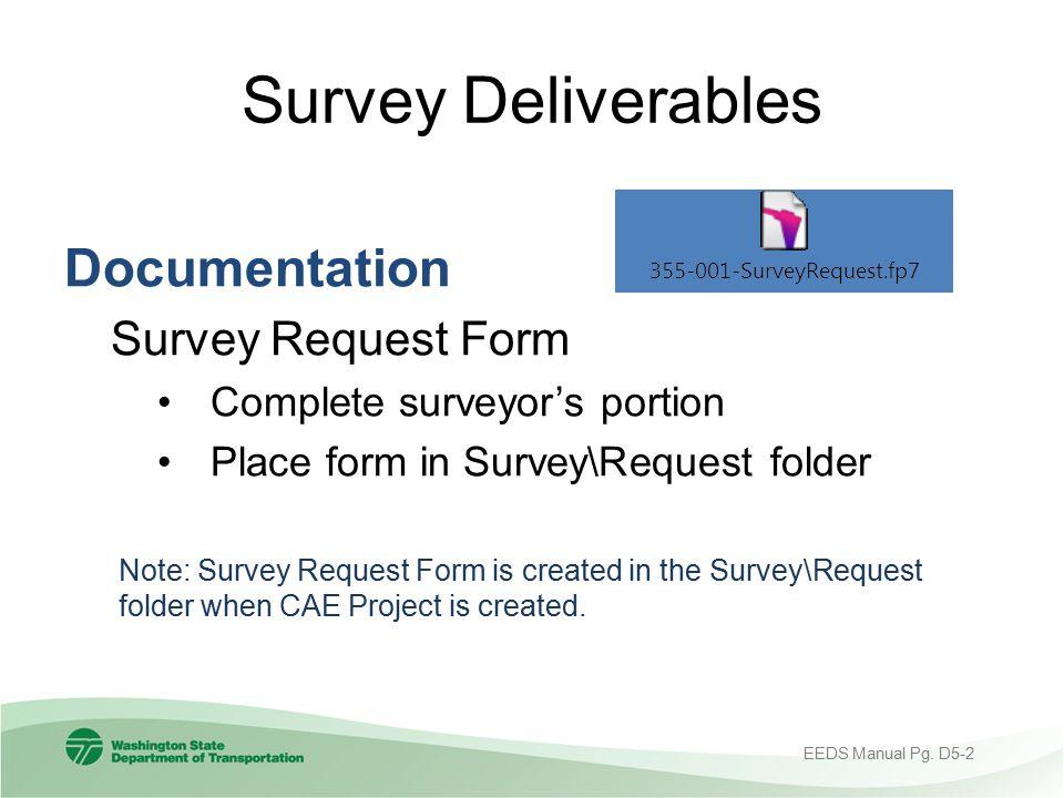 Survey Deliverables Documentation Survey Request Form Complete surveyor's portion Place form in Survey\Request folder Note: Survey Request Form is cre
