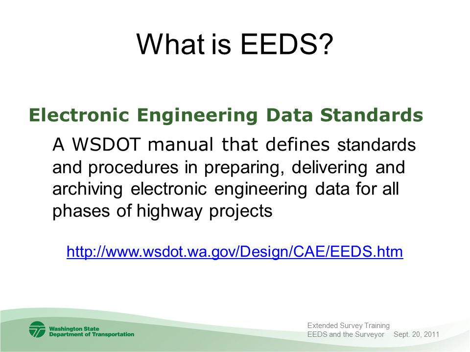 Survey Forms Survey Request Form –Copied to Survey\_Requests folder when CAE project is created –Form also available WSDOT Form Catalog InRoads Location Survey Checklist Link on EDDS web address InRoads Survey Location Spreadsheet Copied to Survey\_SurveyDoc folder when CAE project is created EEDS Manual Pg.