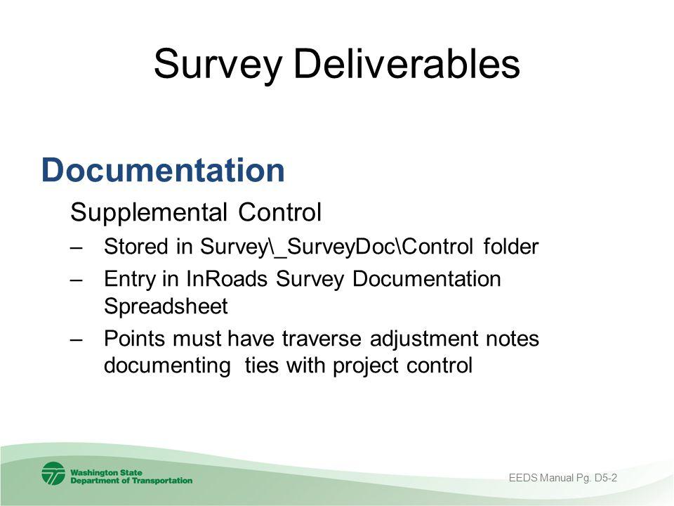 Survey Deliverables Documentation Supplemental Control –Stored in Survey\_SurveyDoc\Control folder –Entry in InRoads Survey Documentation Spreadsheet
