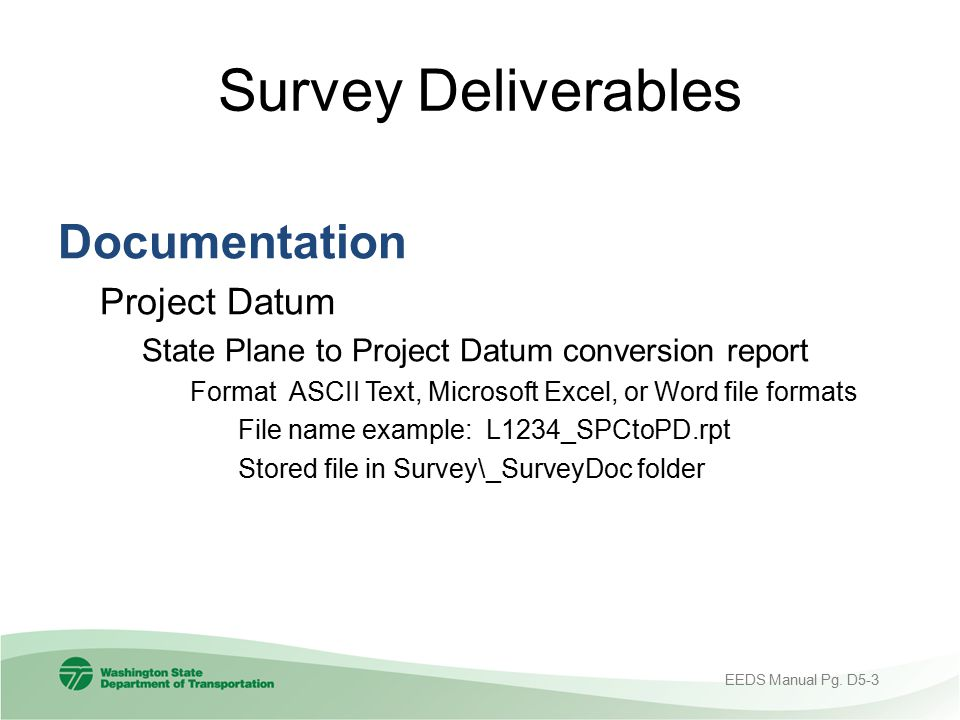 Survey Deliverables Documentation Project Datum State Plane to Project Datum conversion report Format ASCII Text, Microsoft Excel, or Word file format