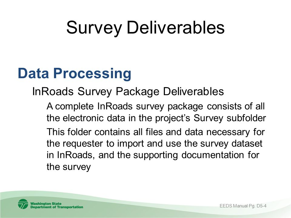 Survey Deliverables Data Processing InRoads Survey Package Deliverables A complete InRoads survey package consists of all the electronic data in the p