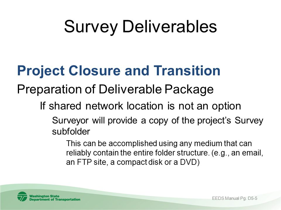 Survey Deliverables Project Closure and Transition Preparation of Deliverable Package If shared network location is not an option Surveyor will provid