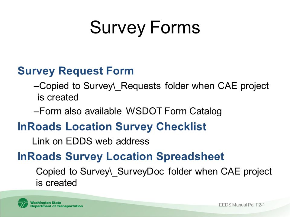 Survey Forms Survey Request Form –Copied to Survey\_Requests folder when CAE project is created –Form also available WSDOT Form Catalog InRoads Locati
