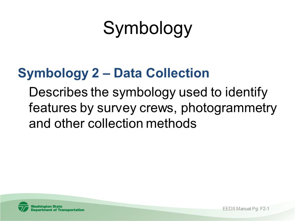 Symbology Symbology 2 – Data Collection Describes the symbology used to identify features by survey crews, photogrammetry and other collection methods