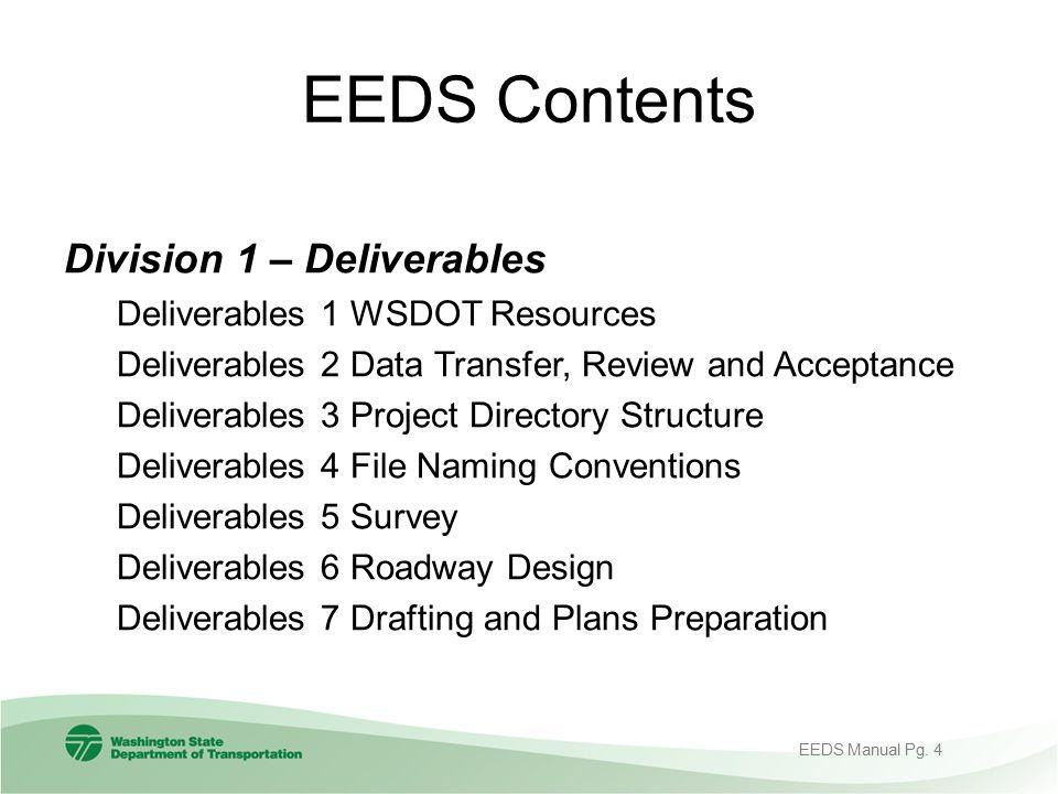 EEDS Contents Division 1 – Deliverables Deliverables 1 WSDOT Resources Deliverables 2 Data Transfer, Review and Acceptance Deliverables 3 Project Dire