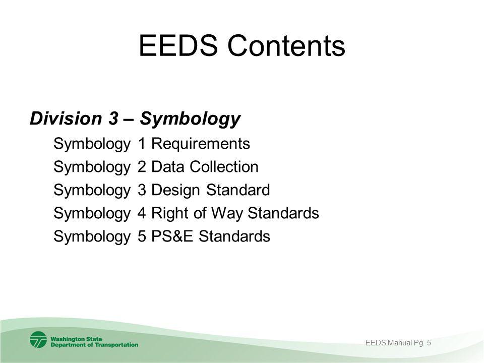 EEDS Contents Division 3 – Symbology Symbology 1 Requirements Symbology 2 Data Collection Symbology 3 Design Standard Symbology 4 Right of Way Standar