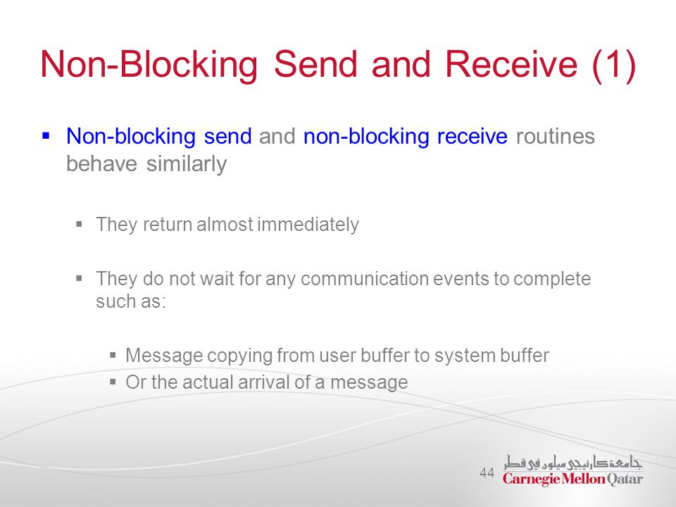 Non-Blocking Send and Receive (1)  Non-blocking send and non-blocking receive routines behave similarly  They return almost immediately  They do no