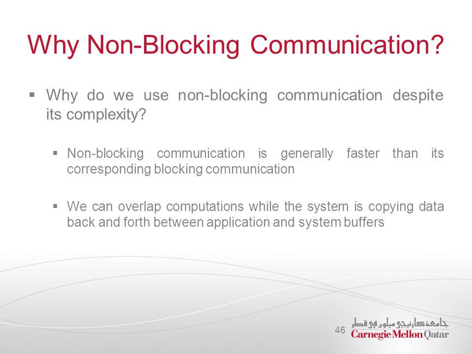 Why Non-Blocking Communication. Why do we use non-blocking communication despite its complexity.