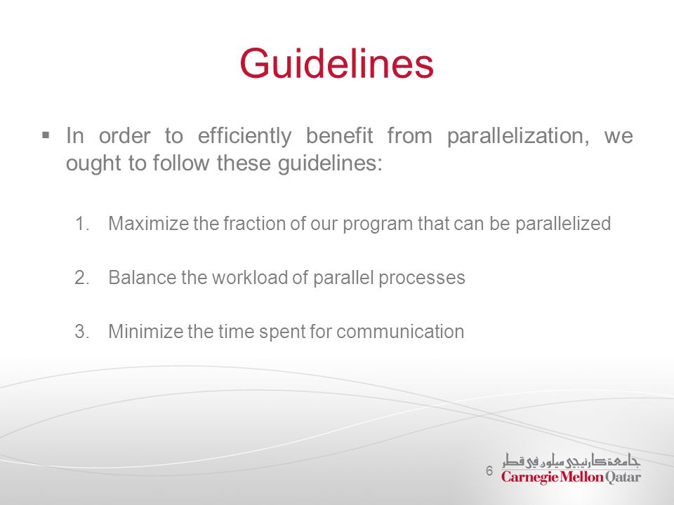 Guidelines  In order to efficiently benefit from parallelization, we ought to follow these guidelines: 1.Maximize the fraction of our program that ca