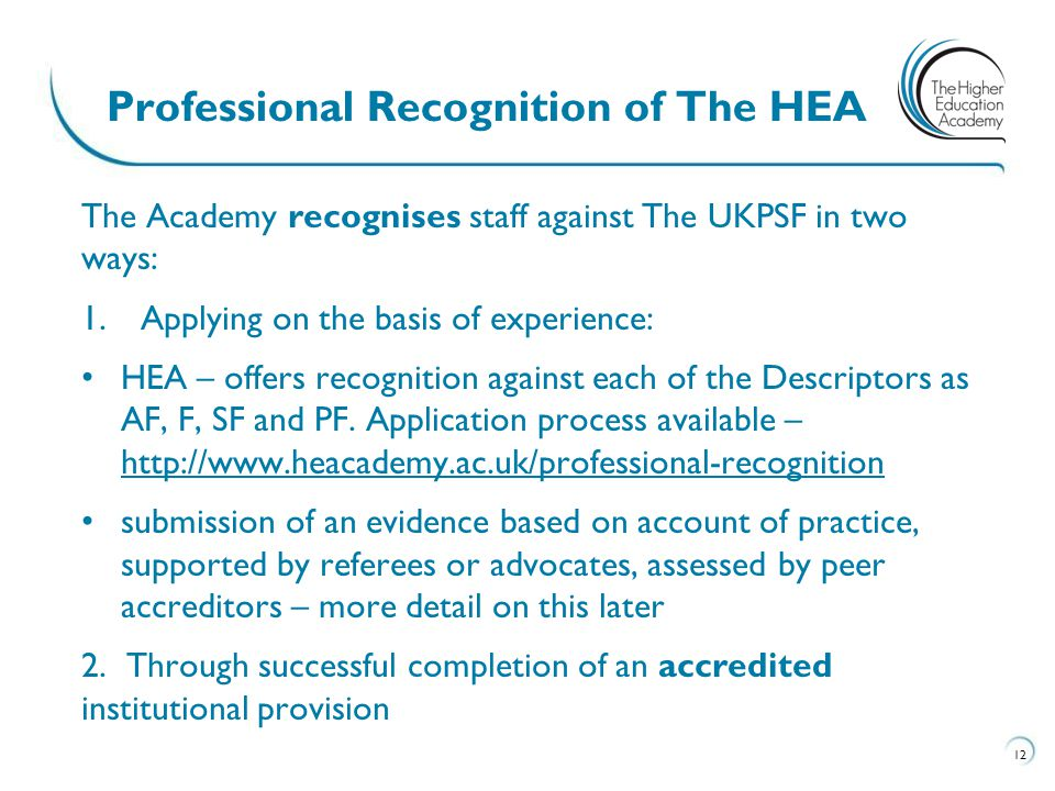 The Academy recognises staff against The UKPSF in two ways: 1.Applying on the basis of experience: HEA – offers recognition against each of the Descri