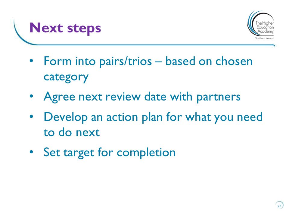 Form into pairs/trios – based on chosen category Agree next review date with partners Develop an action plan for what you need to do next Set target f