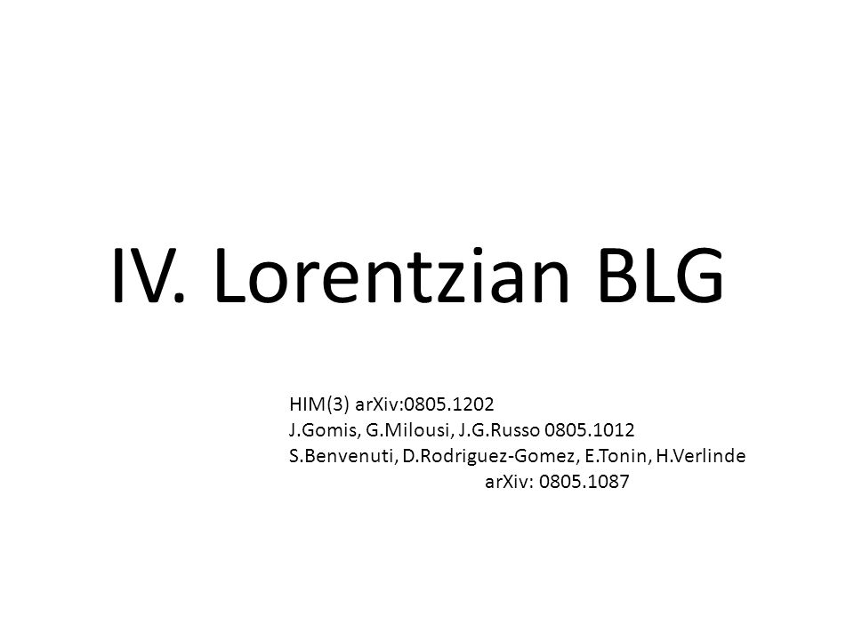 IV. Lorentzian BLG HIM(3) arXiv:0805.1202 J.Gomis, G.Milousi, J.G.Russo 0805.1012 S.Benvenuti, D.Rodriguez-Gomez, E.Tonin, H.Verlinde arXiv: 0805.1087