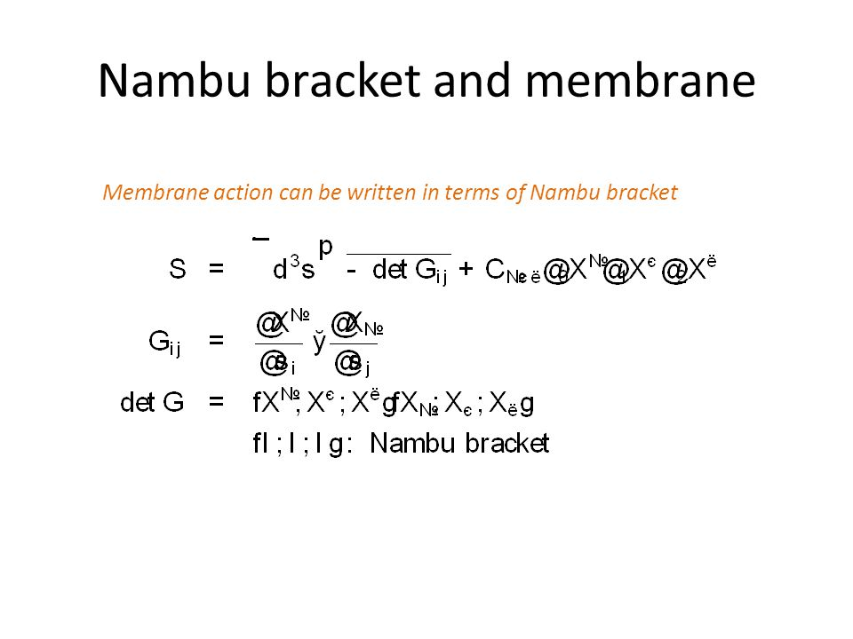 Nambu bracket and membrane Membrane action can be written in terms of Nambu bracket