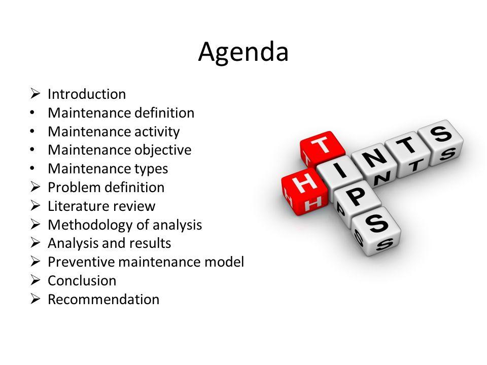 Agenda  Introduction Maintenance definition Maintenance activity Maintenance objective Maintenance types  Problem definition  Literature review  M