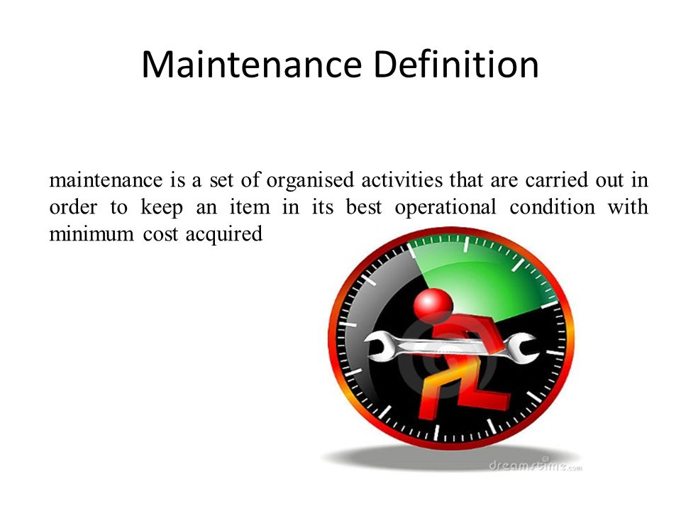 Maintenance Definition maintenance is a set of organised activities that are carried out in order to keep an item in its best operational condition wi